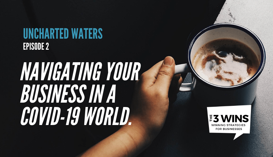 Uncharted Waters: How to Navigate Your Business in a COVID-19 World