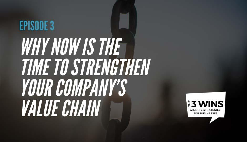 Why NOW is the Time to Strengthen Your Company's Value Chain